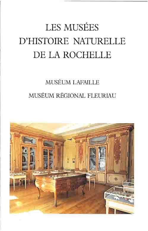 LES MUSEES D'HISTOIRE NATURELLE DE LA ROCHELLE Muséum Lafaille, Muséum régional Fleuriau par R. DUGUY Directeur des Musées de Sciences de La Rochelle