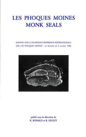 LES PHOQUES MOINES - MONK SEALS Rapport sur la deuxième conférence internationale sur les phoques moines. Publié sous la direction de K. RONALD et R. DUGUY.
