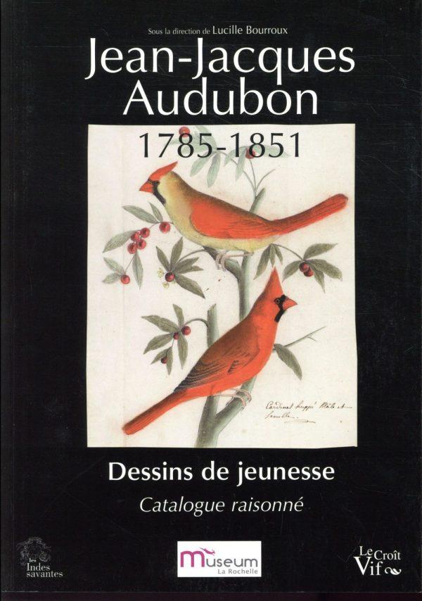 Jean-Jacques Audubon (1785 – 1851) Dessins de jeunesse. Catalogue raisonné.